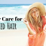 Summer Hair Care: Dull and Fried Hair
