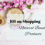 Natural Beauty Products: A Shopping Guide
