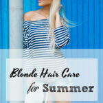 How to Maintain Your Blonde Hair this Summer