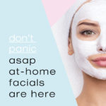 Asap At-Home Facials for Healthy Isolation Skin